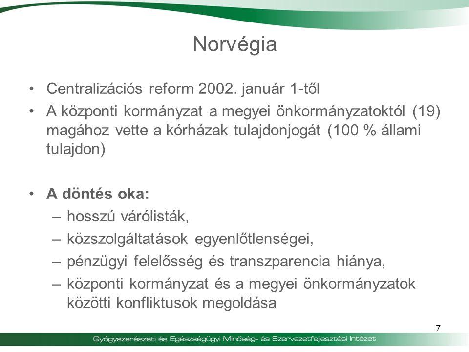 7 Centralizációs reform 2002. január 1-től A központi kormányzat a megyei önkormányzatoktól (19) magához vette a kórházak tulajdonjogát (100 % állami