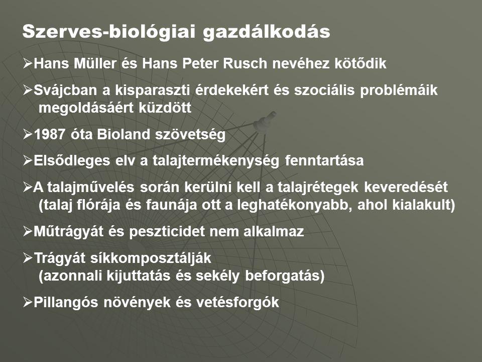 Szerves-biológiai gazdálkodás  Hans Müller és Hans Peter Rusch nevéhez kötődik  Svájcban a kisparaszti érdekekért és szociális problémáik megoldásáért küzdött  1987 óta Bioland szövetség  Elsődleges elv a talajtermékenység fenntartása  A talajművelés során kerülni kell a talajrétegek keveredését (talaj flórája és faunája ott a leghatékonyabb, ahol kialakult)  Műtrágyát és peszticidet nem alkalmaz  Trágyát síkkomposztálják (azonnali kijuttatás és sekély beforgatás)  Pillangós növények és vetésforgók
