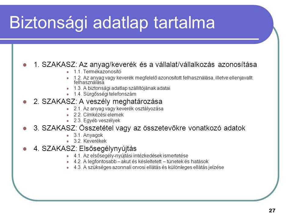 27 Biztonsági adatlap tartalma 1. SZAKASZ: Az anyag/keverék és a vállalat/vállalkozás azonosítása 1.1. Termékazonosító 1.2. Az anyag vagy keverék megf
