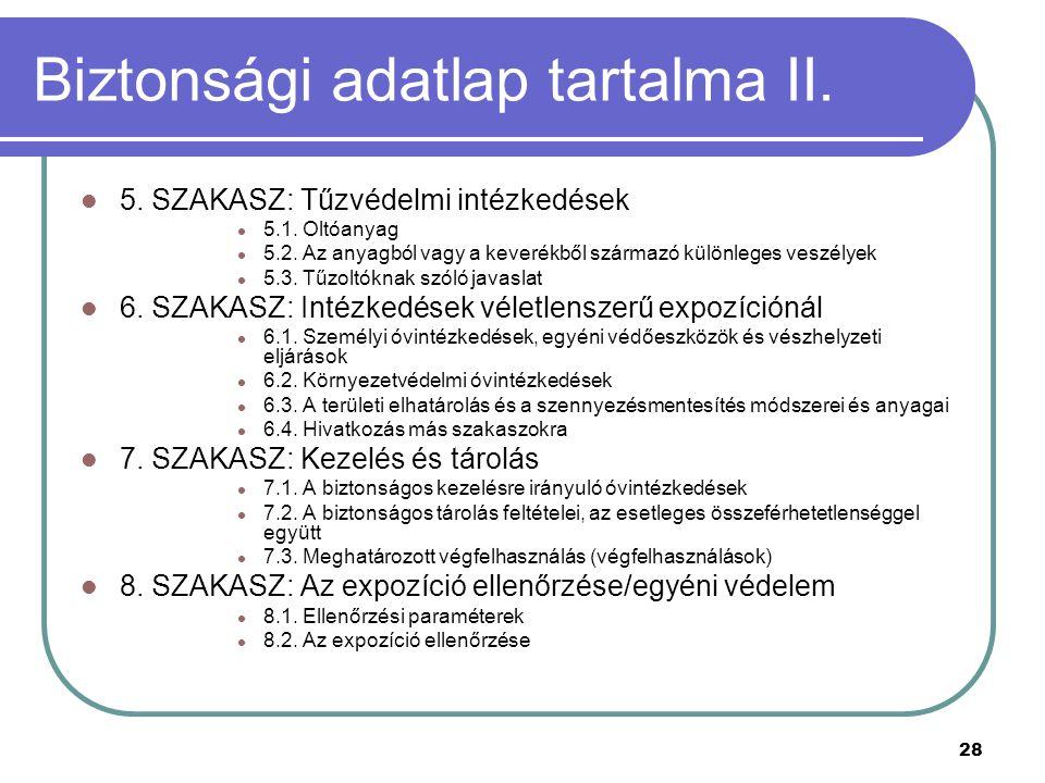 28 Biztonsági adatlap tartalma II. 5. SZAKASZ: Tűzvédelmi intézkedések 5.1. Oltóanyag 5.2. Az anyagból vagy a keverékből származó különleges veszélyek