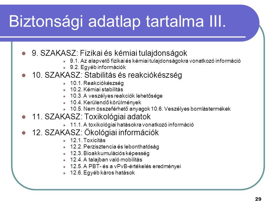 29 Biztonsági adatlap tartalma III.9. SZAKASZ: Fizikai és kémiai tulajdonságok 9.1.