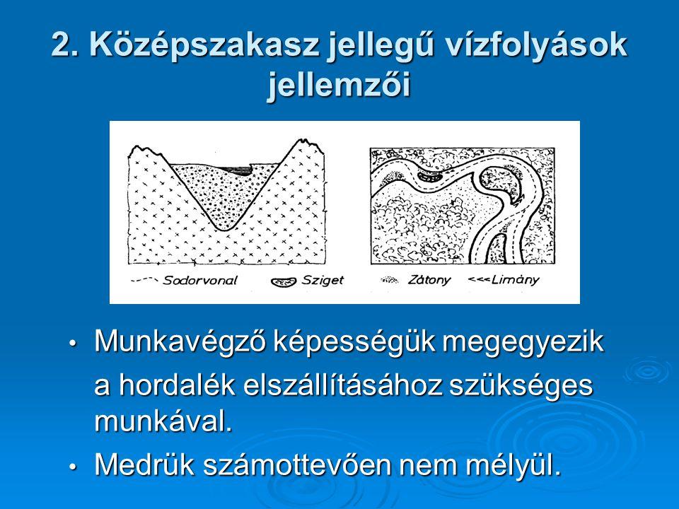 2. Középszakasz jellegű vízfolyások jellemzői Munkavégző képességük megegyezik Munkavégző képességük megegyezik a hordalék elszállításához szükséges m