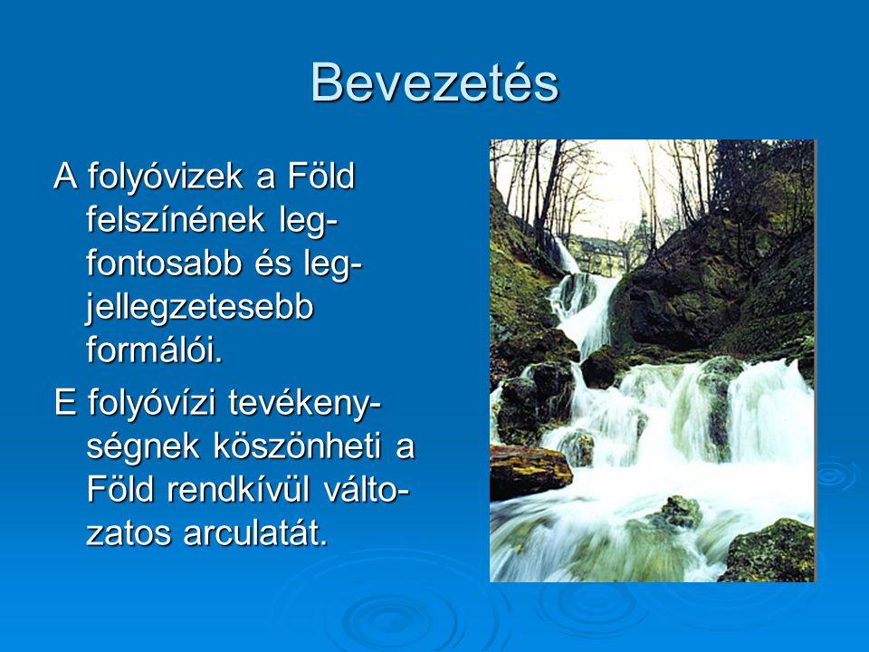 Bevezetés A folyóvizek a Föld felszínének leg- fontosabb és leg- jellegzetesebb formálói. E folyóvízi tevékeny- ségnek köszönheti a Föld rendkívül vál