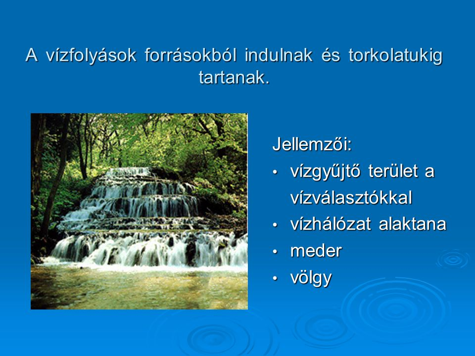 Jellemzői: vízgyűjtő terület a vízgyűjtő terület avízválasztókkal vízhálózat alaktana vízhálózat alaktana meder meder völgy völgy A vízfolyások forrás