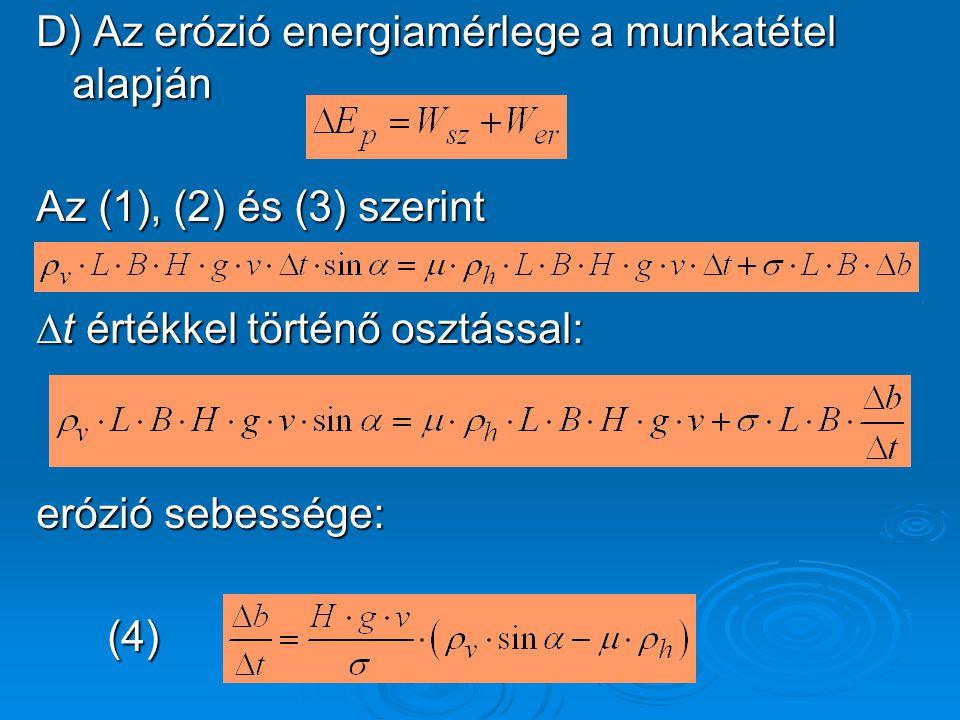 D) Az erózió energiamérlege a munkatétel alapján Az (1), (2) és (3) szerint ∆t értékkel történő osztással: erózió sebessége: (4) (4)