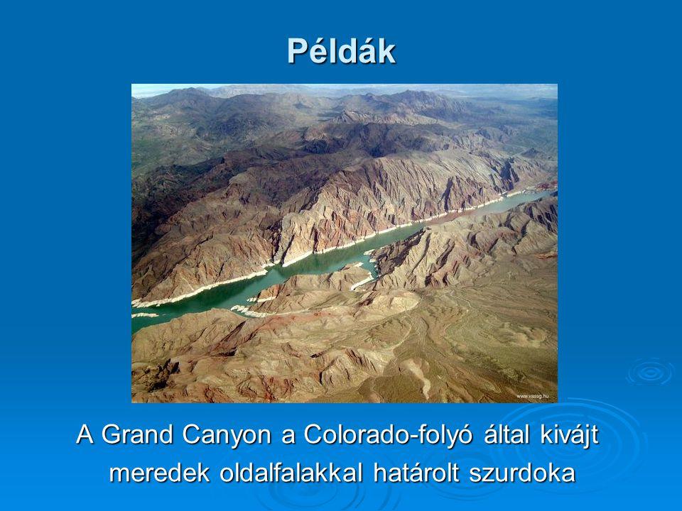 Példák A Grand Canyon a Colorado-folyó által kivájt meredek oldalfalakkal határolt szurdoka
