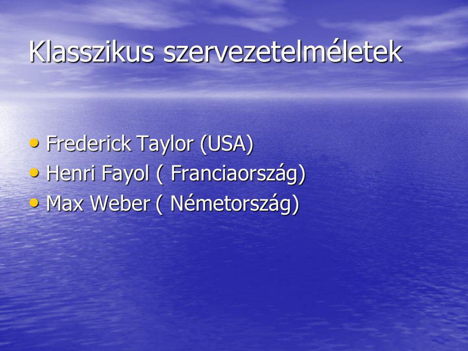 Klasszikus szervezetelméletek Frederick Taylor (USA) Frederick Taylor (USA) Henri Fayol ( Franciaország) Henri Fayol ( Franciaország) Max Weber ( Németország) Max Weber ( Németország)