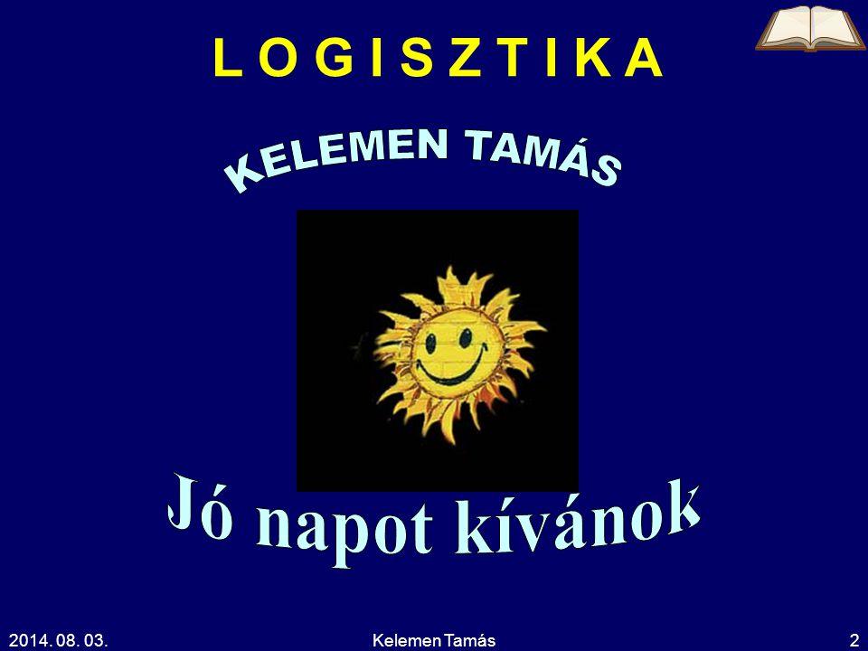 2014.08. 03.Kelemen Tamás3 Összefoglalás Mi a logisztika.