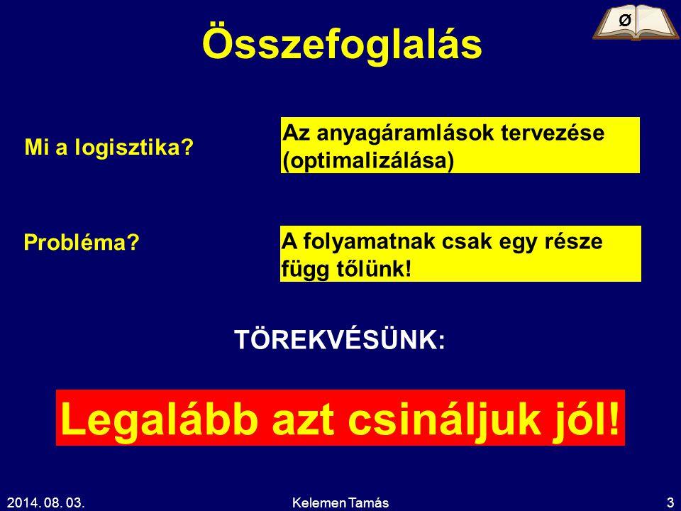 2014. 08. 03.Kelemen Tamás3 Összefoglalás Mi a logisztika.
