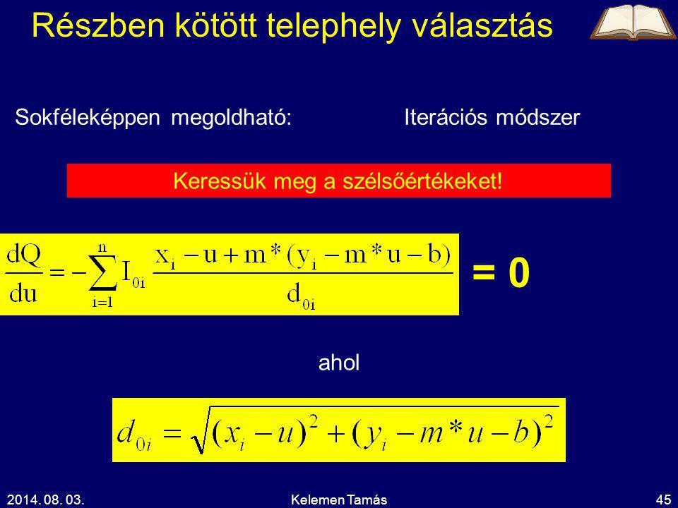 2014. 08. 03.Kelemen Tamás45 Részben kötött telephely választás Sokféleképpen megoldható: ahol = 0 Iterációs módszer Keressük meg a szélsőértékeket!