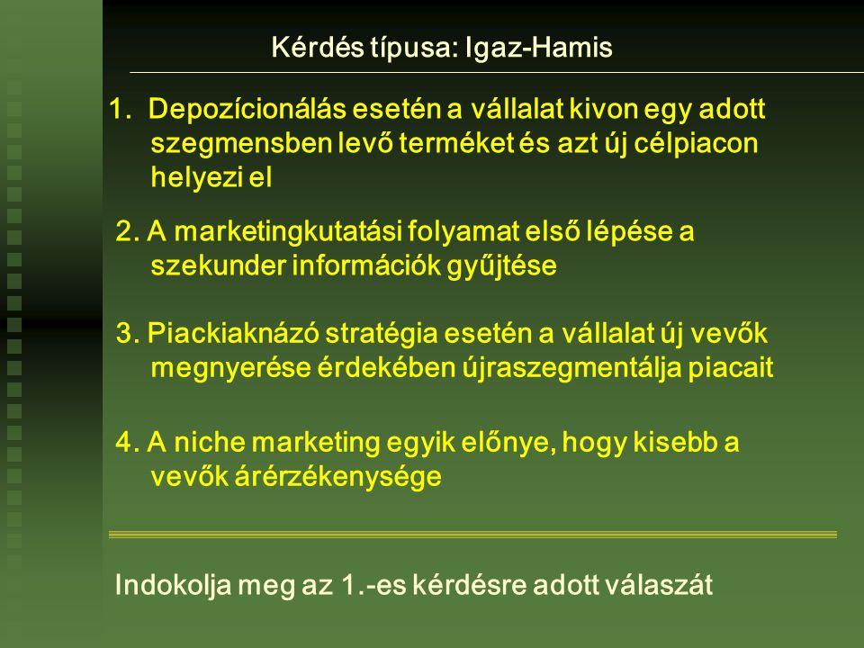 3. Piackiaknázó stratégia esetén a vállalat új vevők megnyerése érdekében újraszegmentálja piacait 1. Depozícionálás esetén a vállalat kivon egy adott
