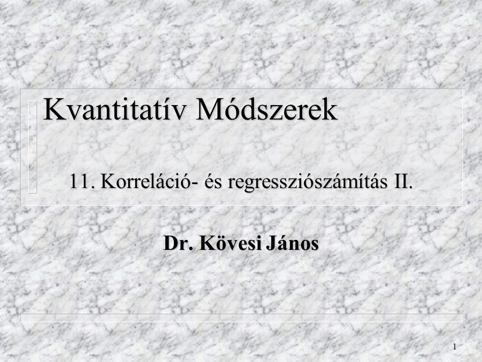 1 Kvantitatív Módszerek 11. Korreláció- és regressziószámítás II. Dr. Kövesi János