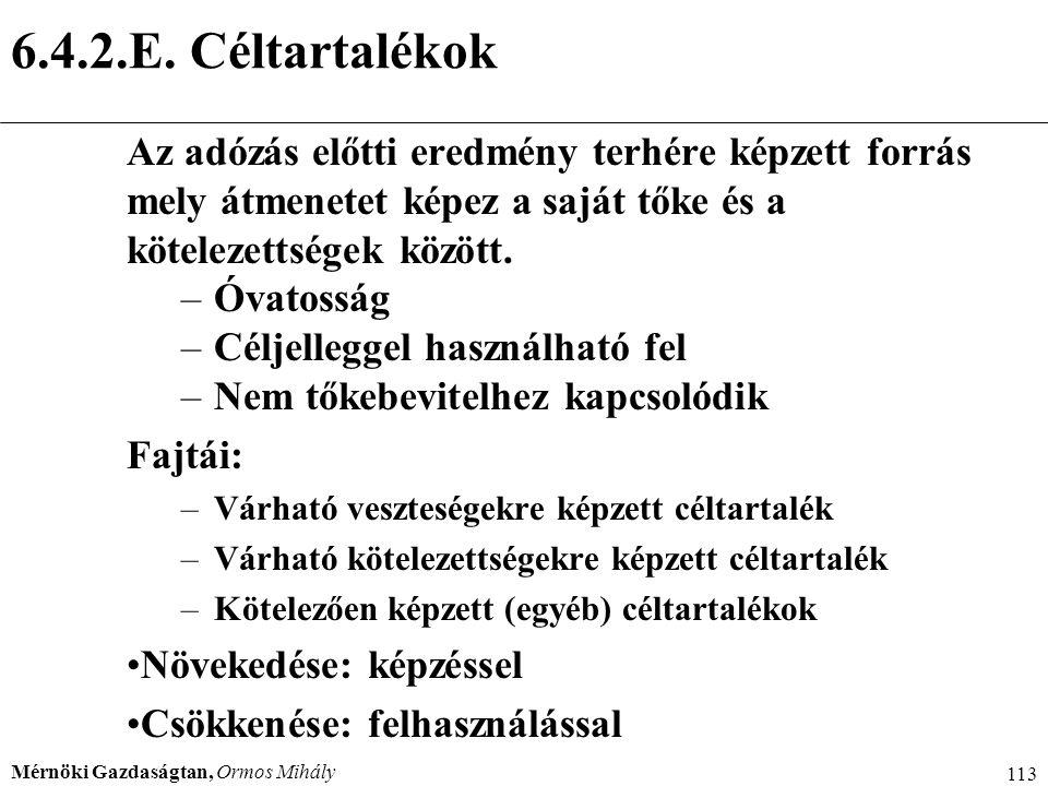Mérnöki Gazdaságtan, Ormos Mihály 113 6.4.2.E. Céltartalékok Az adózás előtti eredmény terhére képzett forrás mely átmenetet képez a saját tőke és a k