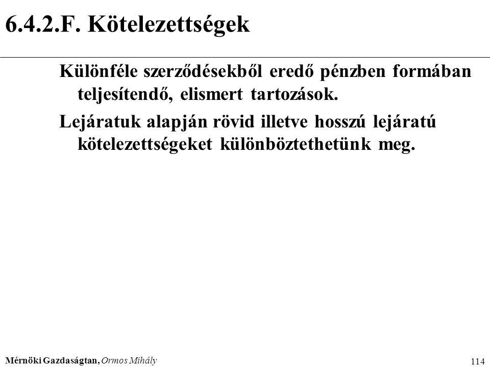 Mérnöki Gazdaságtan, Ormos Mihály 114 6.4.2.F. Kötelezettségek Különféle szerződésekből eredő pénzben formában teljesítendő, elismert tartozások. Lejá