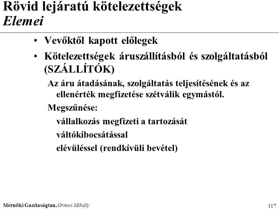 Mérnöki Gazdaságtan, Ormos Mihály 117 Rövid lejáratú kötelezettségek Elemei Vevőktől kapott előlegek Kötelezettségek áruszállításból és szolgáltatásbó