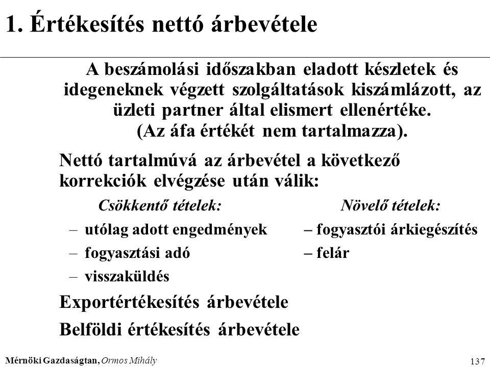Mérnöki Gazdaságtan, Ormos Mihály 137 1. Értékesítés nettó árbevétele A beszámolási időszakban eladott készletek és idegeneknek végzett szolgáltatások
