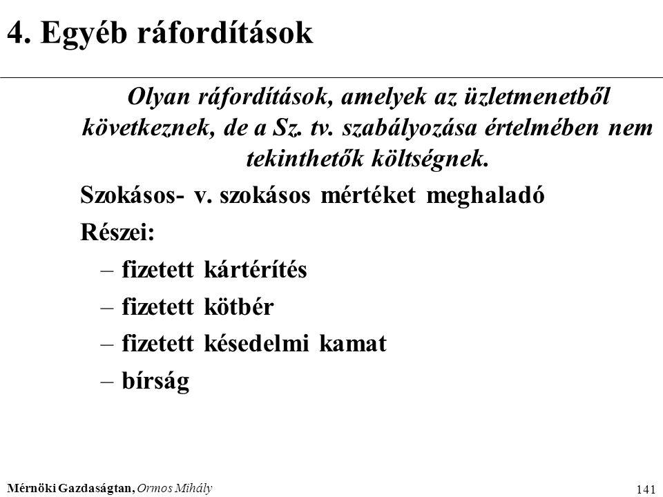 Mérnöki Gazdaságtan, Ormos Mihály 141 4. Egyéb ráfordítások Olyan ráfordítások, amelyek az üzletmenetből következnek, de a Sz. tv. szabályozása értelm