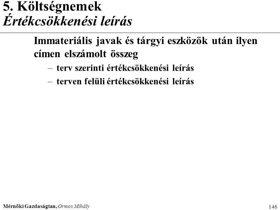 Mérnöki Gazdaságtan, Ormos Mihály 146 5. Költségnemek Értékcsökkenési leírás Immateriális javak és tárgyi eszközök után ilyen címen elszámolt összeg –