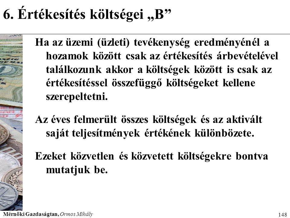 """Mérnöki Gazdaságtan, Ormos Mihály 148 6. Értékesítés költségei """"B"""" Ha az üzemi (üzleti) tevékenység eredményénél a hozamok között csak az értékesítés"""