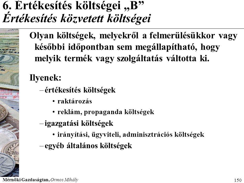 """Mérnöki Gazdaságtan, Ormos Mihály 150 6. Értékesítés költségei """"B"""" Értékesítés közvetett költségei Olyan költségek, melyekről a felmerülésükkor vagy k"""