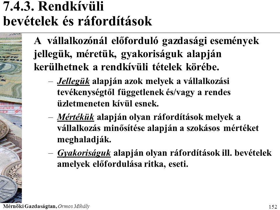 Mérnöki Gazdaságtan, Ormos Mihály 152 7.4.3. Rendkívüli bevételek és ráfordítások A vállalkozónál előforduló gazdasági események jellegük, méretük, gy