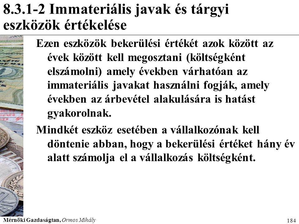 Mérnöki Gazdaságtan, Ormos Mihály 184 8.3.1-2 Immateriális javak és tárgyi eszközök értékelése Ezen eszközök bekerülési értékét azok között az évek kö