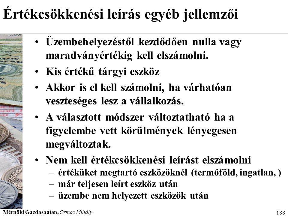 Mérnöki Gazdaságtan, Ormos Mihály 188 Értékcsökkenési leírás egyéb jellemzői Üzembehelyezéstől kezdődően nulla vagy maradványértékig kell elszámolni.