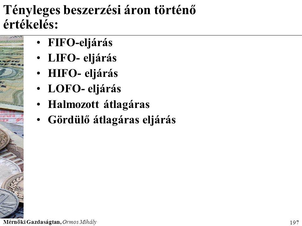 Mérnöki Gazdaságtan, Ormos Mihály 197 Tényleges beszerzési áron történő értékelés: FIFO-eljárás LIFO- eljárás HIFO- eljárás LOFO- eljárás Halmozott át