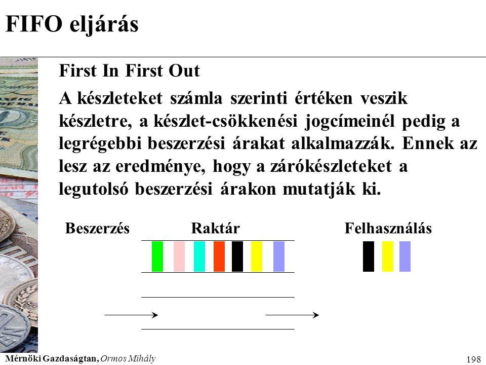 Mérnöki Gazdaságtan, Ormos Mihály 198 FIFO eljárás First In First Out A készleteket számla szerinti értéken veszik készletre, a készlet-csökkenési jog