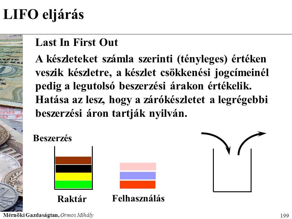 Mérnöki Gazdaságtan, Ormos Mihály 199 LIFO eljárás Last In First Out A készleteket számla szerinti (tényleges) értéken veszik készletre, a készlet csö