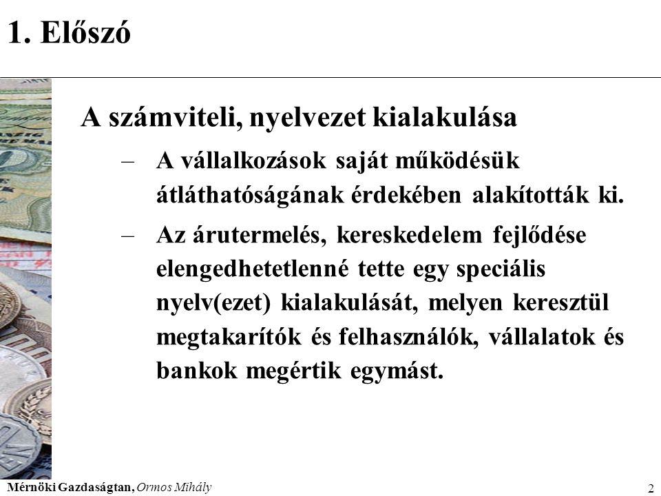 Mérnöki Gazdaságtan, Ormos Mihály 83 Tárgyi eszközök Beruházások Még üzembe nem helyezett tárgyi eszközök létesítésének költségei.