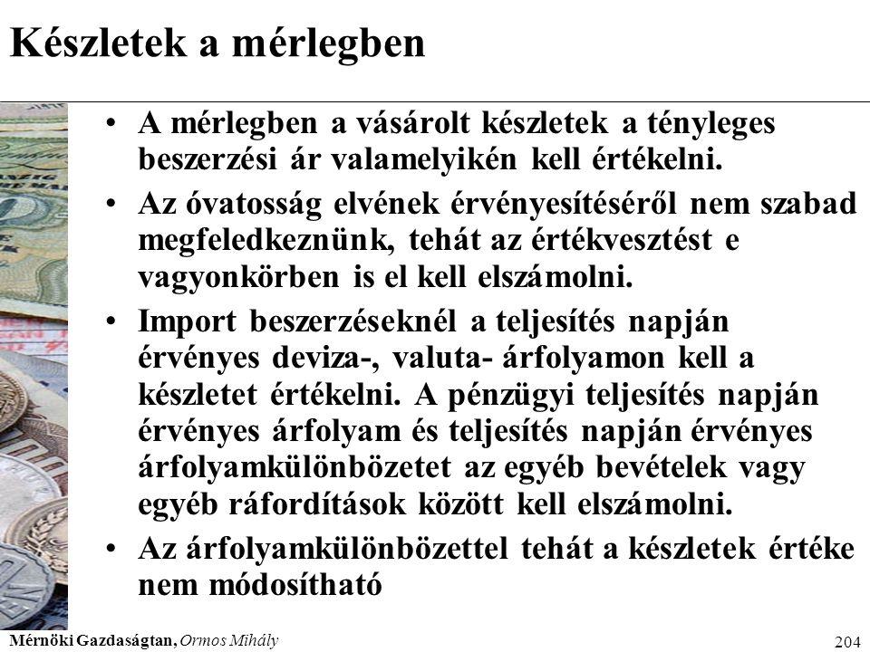 Mérnöki Gazdaságtan, Ormos Mihály 204 Készletek a mérlegben A mérlegben a vásárolt készletek a tényleges beszerzési ár valamelyikén kell értékelni. Az