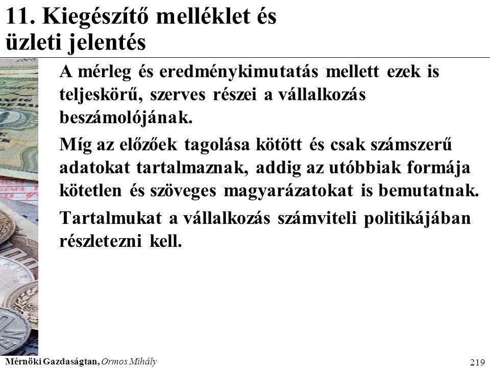 Mérnöki Gazdaságtan, Ormos Mihály 219 11. Kiegészítő melléklet és üzleti jelentés A mérleg és eredménykimutatás mellett ezek is teljeskörű, szerves ré