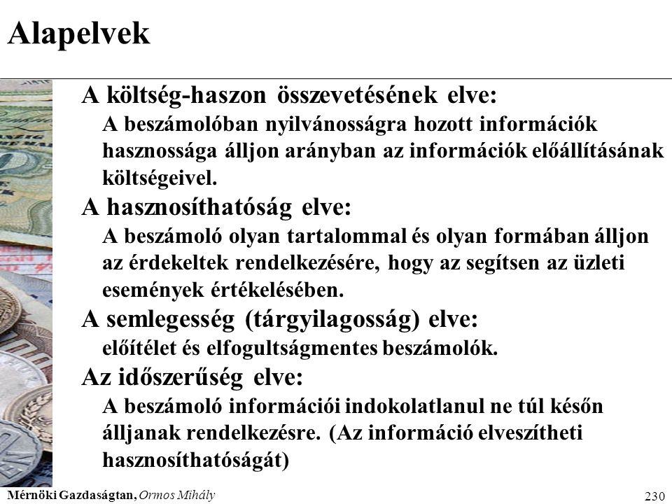 Mérnöki Gazdaságtan, Ormos Mihály 230 Alapelvek A költség-haszon összevetésének elve: A beszámolóban nyilvánosságra hozott információk hasznossága áll