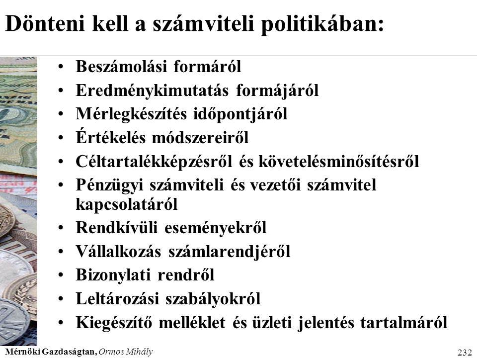 Mérnöki Gazdaságtan, Ormos Mihály 232 Dönteni kell a számviteli politikában: Beszámolási formáról Eredménykimutatás formájáról Mérlegkészítés időpontj