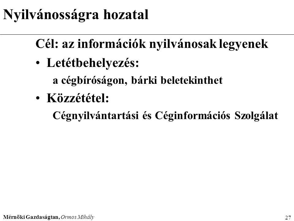 Mérnöki Gazdaságtan, Ormos Mihály 27 Nyilvánosságra hozatal Cél: az információk nyilvánosak legyenek Letétbehelyezés: a cégbíróságon, bárki beletekint