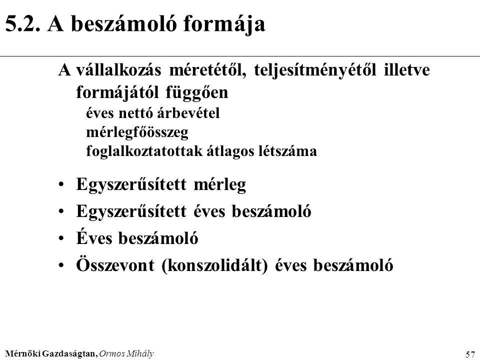 Mérnöki Gazdaságtan, Ormos Mihály 57 5.2. A beszámoló formája A vállalkozás méretétől, teljesítményétől illetve formájától függően éves nettó árbevéte