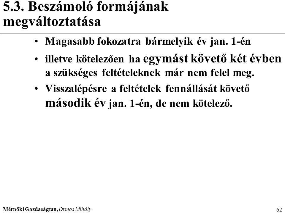 Mérnöki Gazdaságtan, Ormos Mihály 62 5.3. Beszámoló formájának megváltoztatása Magasabb fokozatra bármelyik év jan. 1-én illetve kötelezően ha egymást