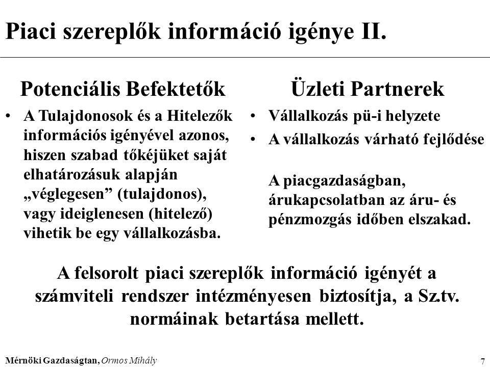 Mérnöki Gazdaságtan, Ormos Mihály 28 Vezetői számvitel A vállalkozás belső folyamatairól a pénzügyi számvitel csak korlátozottan nyújt információt.