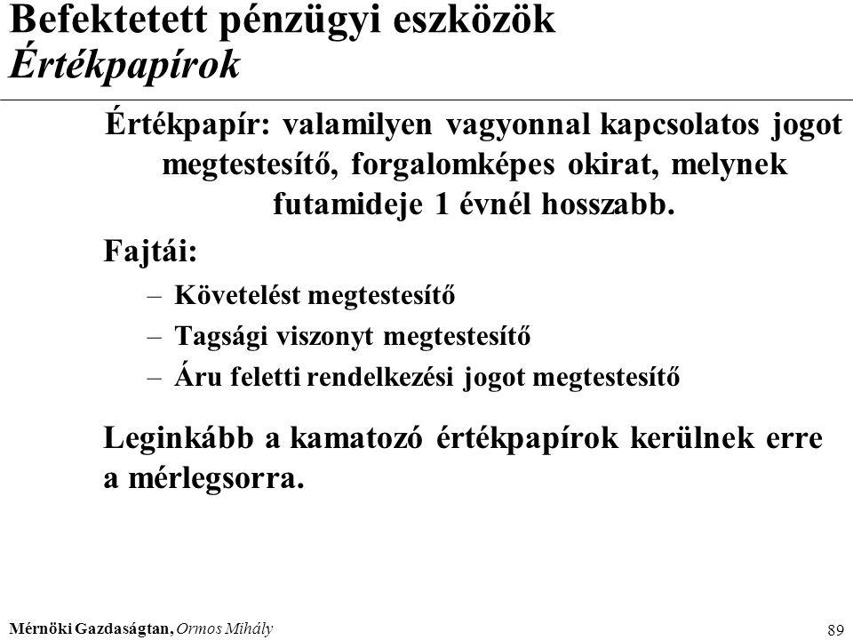 Mérnöki Gazdaságtan, Ormos Mihály 89 Befektetett pénzügyi eszközök Értékpapírok Értékpapír: valamilyen vagyonnal kapcsolatos jogot megtestesítő, forga