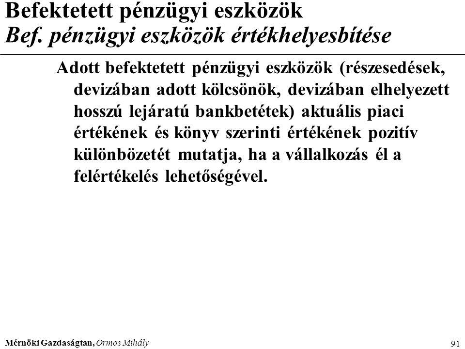 Mérnöki Gazdaságtan, Ormos Mihály 91 Befektetett pénzügyi eszközök Bef. pénzügyi eszközök értékhelyesbítése Adott befektetett pénzügyi eszközök (része