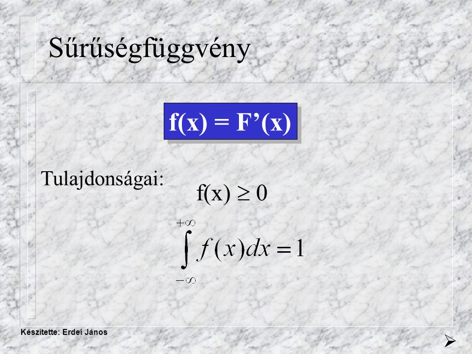 Készítette: Erdei János Sűrűségfüggvény  f(x) = F'(x) Tulajdonságai: f(x)  0