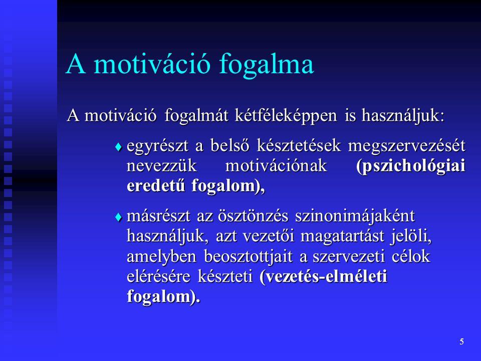 5 A motiváció fogalma A motiváció fogalmát kétféleképpen is használjuk:  egyrészt a belső késztetések megszervezését nevezzük motivációnak (pszicholó