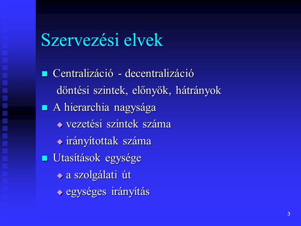 3 Szervezési elvek Centralizáció - decentralizáció Centralizáció - decentralizáció döntési szintek, előnyök, hátrányok A hierarchia nagysága A hierarc