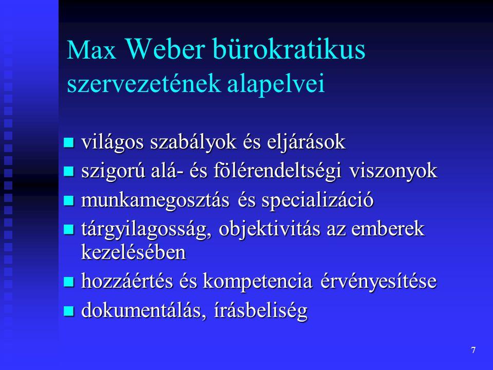 7 Max Weber bürokratikus szervezetének alapelvei világos szabályok és eljárások világos szabályok és eljárások szigorú alá- és fölérendeltségi viszony