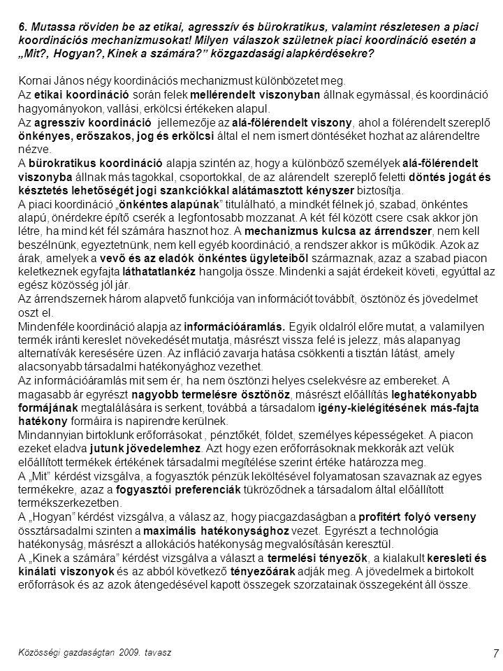 Közösségi gazdaságtan 2009. tavasz 7 6. Mutassa röviden be az etikai, agresszív és bürokratikus, valamint részletesen a piaci koordinációs mechanizmus