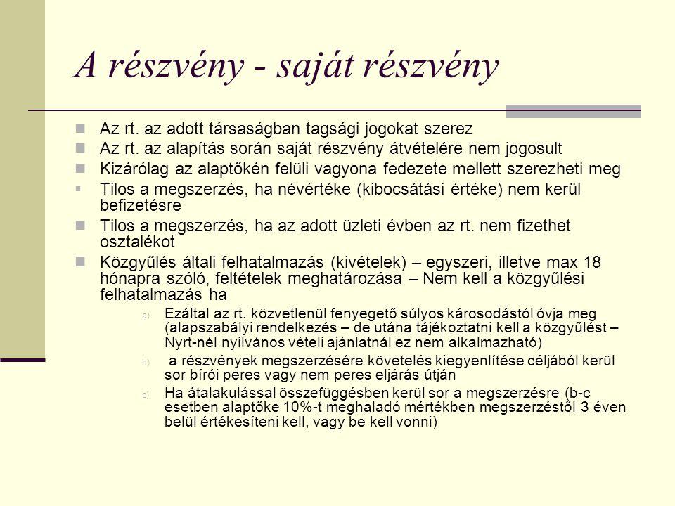 A részvény - saját részvény Az rt. az adott társaságban tagsági jogokat szerez Az rt. az alapítás során saját részvény átvételére nem jogosult Kizáról