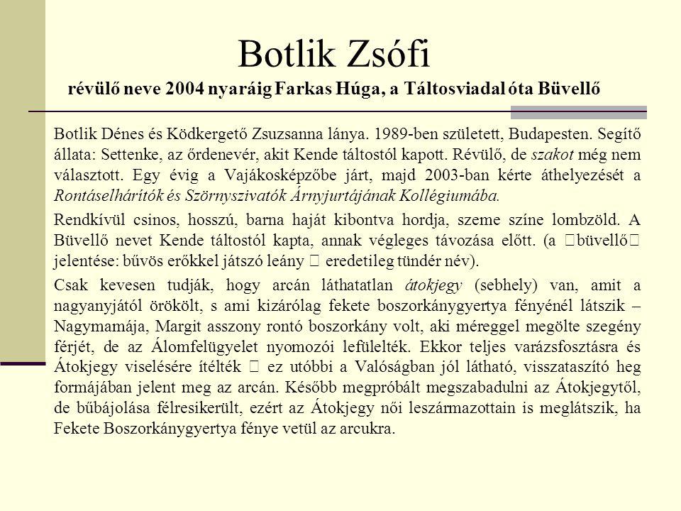 Botlik Zsófi révülő neve 2004 nyaráig Farkas Húga, a Táltosviadal óta Büvellő Botlik Dénes és Ködkergető Zsuzsanna lánya. 1989-ben született, Budapest