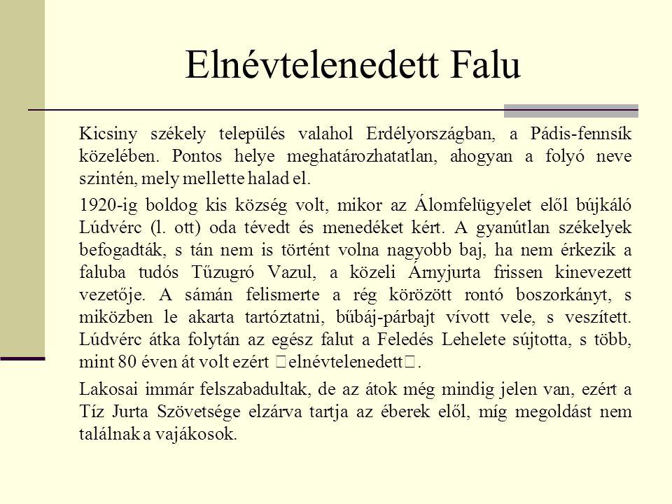Elnévtelenedett Falu Kicsiny székely település valahol Erdélyországban, a Pádis-fennsík közelében. Pontos helye meghatározhatatlan, ahogyan a folyó ne