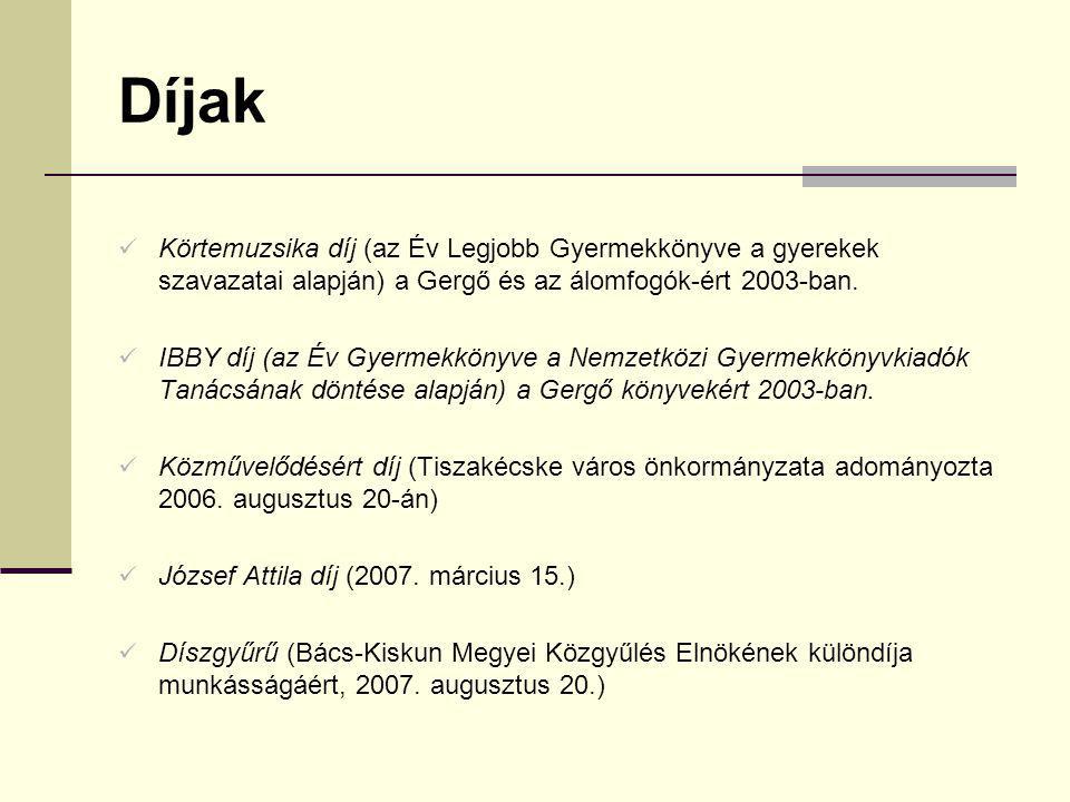 Díjak Körtemuzsika díj (az Év Legjobb Gyermekkönyve a gyerekek szavazatai alapján) a Gergő és az álomfogók-ért 2003-ban. IBBY díj (az Év Gyermekkönyve
